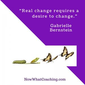 """""""Real change requires a desire to change."""" – Gabrielle Bernstein"""