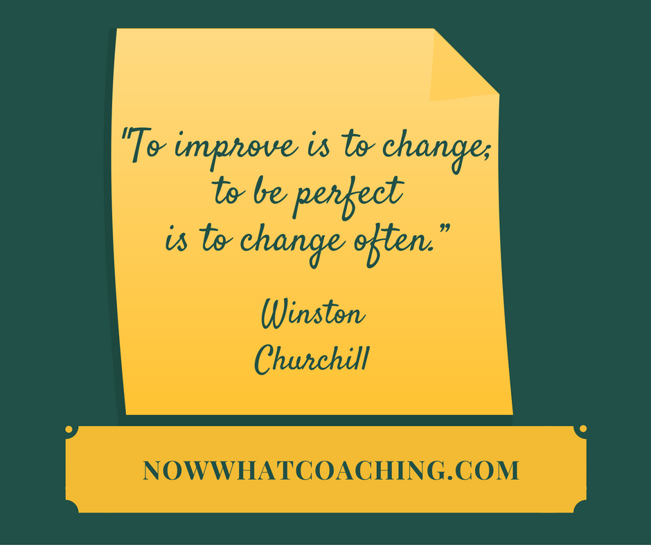 """To improve is to change; to be perfect is to change often."" – Winston Churchill"