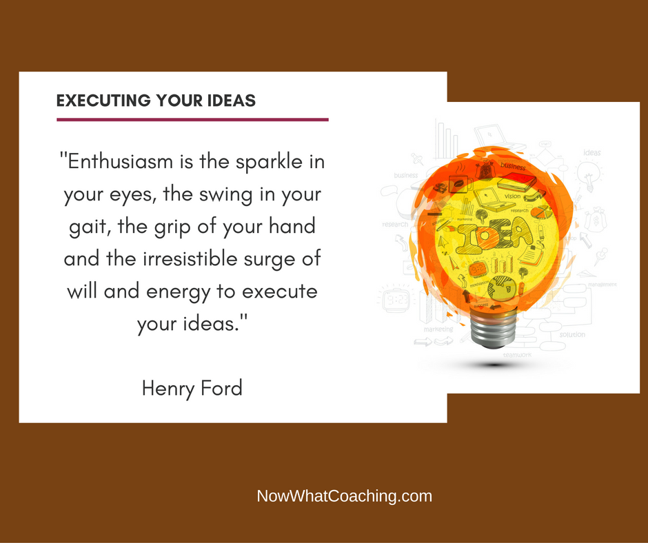Enthusiasm is the sparkle in your eyes, the swing in your gait, the grip of your hand and the irresistible surge of will and energy to execute your ideas. -- Henry Ford