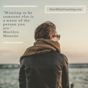 Wanting to be someone else is a waste of the person you are. Marilyn Monroe