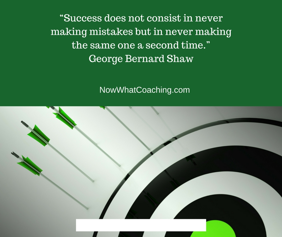 """Success does not consist in never making mistakes but in never making the same one a second time.""– George Bernard Shaw"