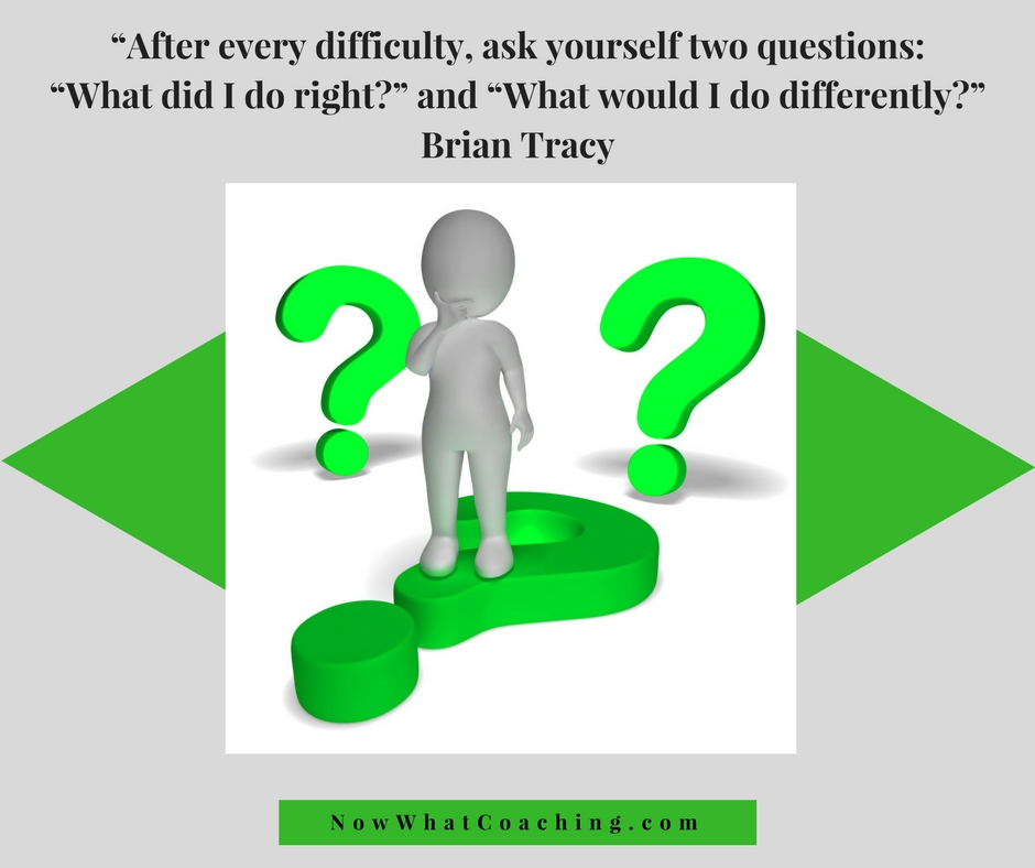 """After every difficulty, ask yourself two questions: ""What did I do right?"" and ""What would I do differently?"" – Brian Tracy"
