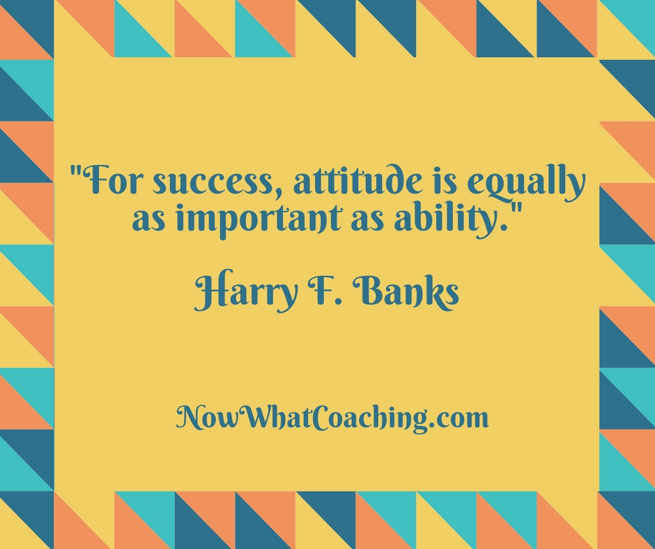 """For success, attitude is equally as important as ability."" Harry F. Banks"