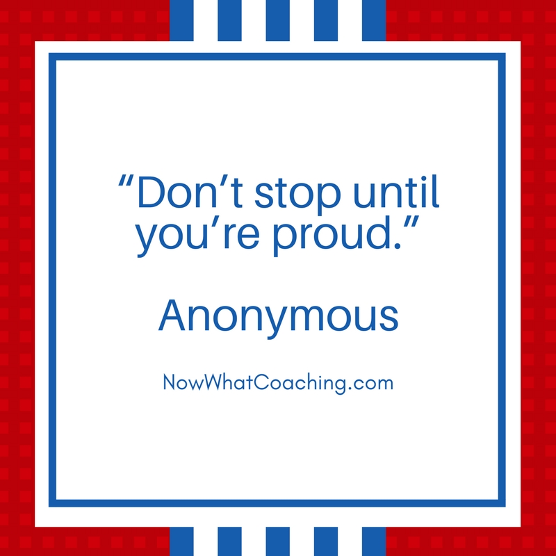"""Don't stop until you're proud."" Anonymous"