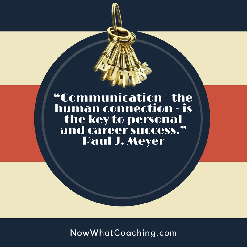 """Communication - the human connection - is the key to personal and career success."" Paul J. Meyer"