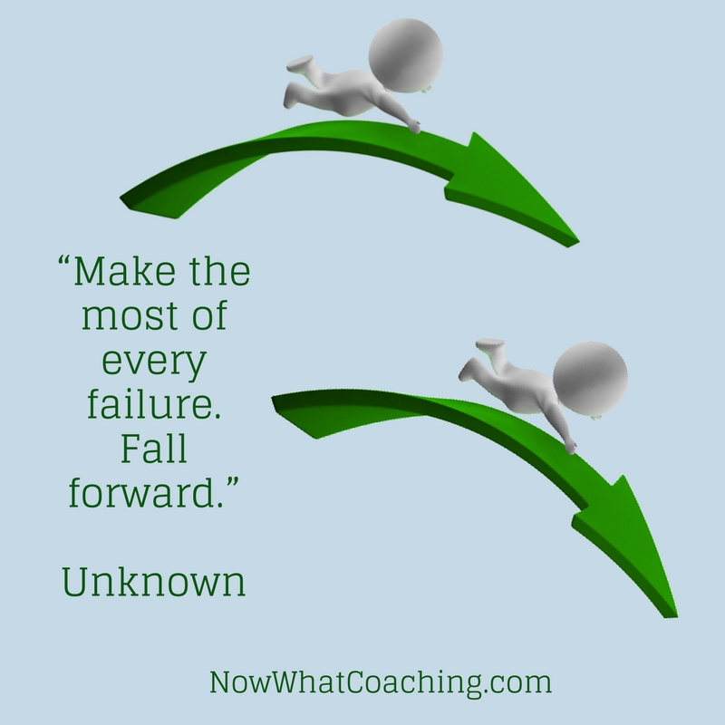 """Make the most of every failure. Fall forward."" Unknown"