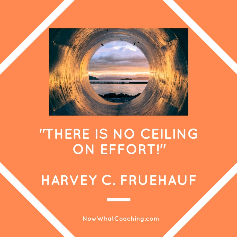 """There is no ceiling on effort!""  Harvey C. Fruehauf"