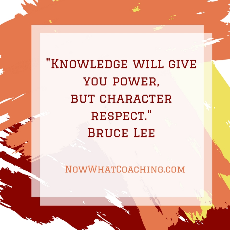 """Knowledge will give you power, but character respect."" Bruce Lee"