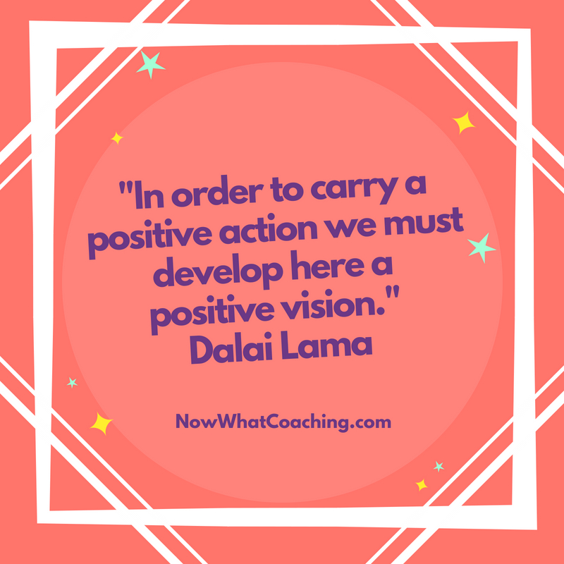 """In order to carry a positive action we must develop here a positive vision."" Dalai Lama"